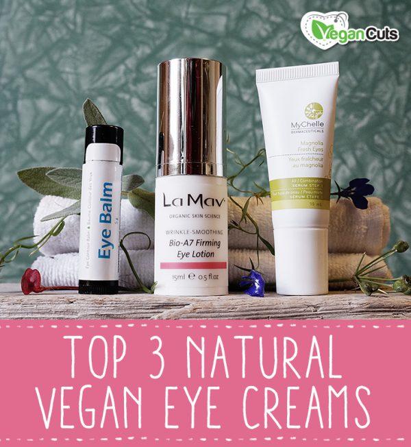 Top 3 Vegan Natural Eye Creams