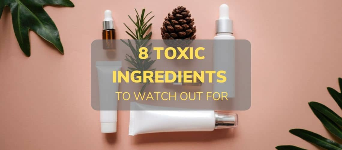 8 TOXIC ingredients to watch out for