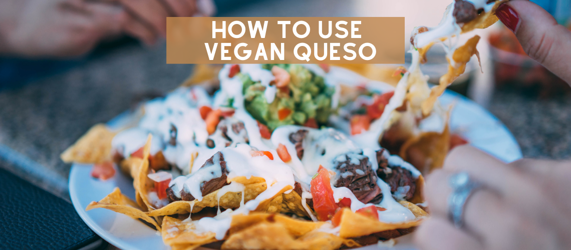 How to Use Vegan Queso