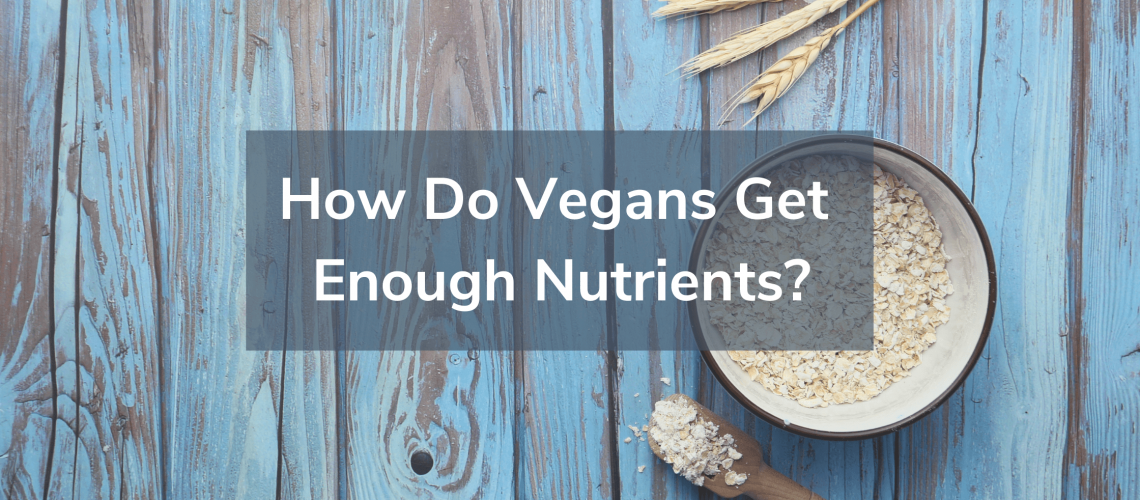 how vegans get nutrients