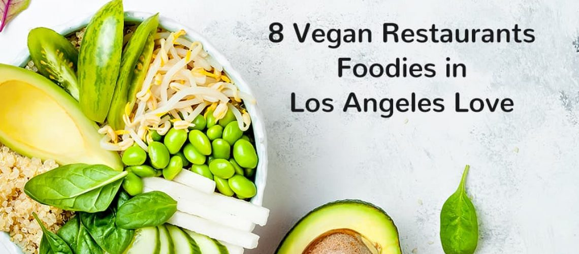 8 Vegan Restaurants Foodies In Los Angeles Love Vegancuts